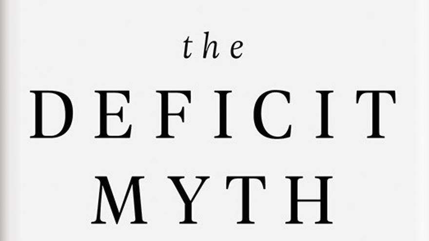 Portada del libro de Stephanie Kelton, The Deficit Myth: Modern Monetary Theory and the Birth of the People's Economy.