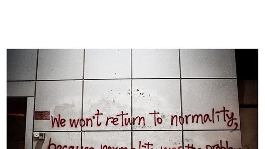 """""""No volveremos a la normalidad. La normalidad era el problema"""""""