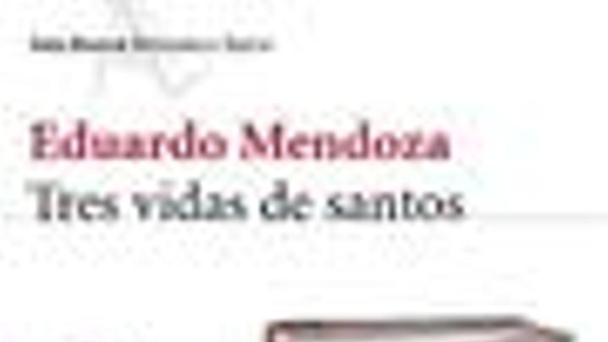 Tres vidas de santos de Eduardo Mendoza