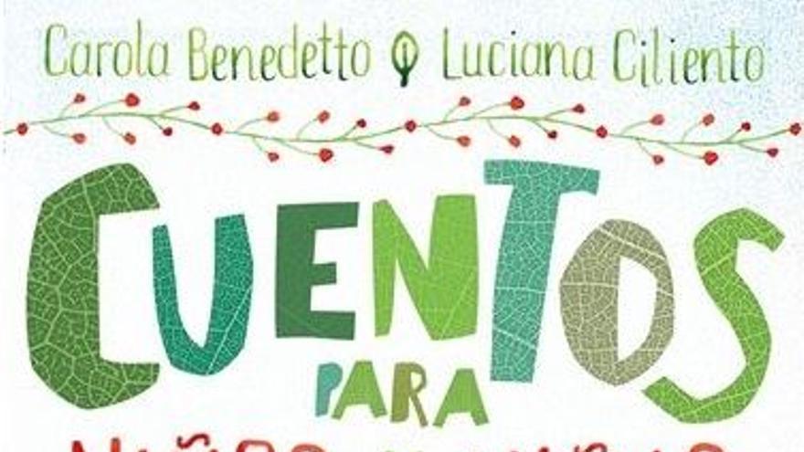 'Cuentos para niños y niñas que quieren salvar el mundo' de Carola Benedetto y Luciana Ciliento