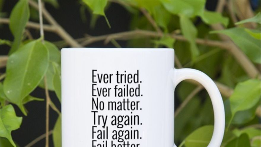 """Ever tried. Ever failed. No matter. Try again. Fail again. Fail better""."