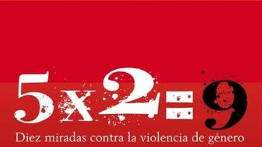 '5x2=9. Diez miradas contra la violencia de género'