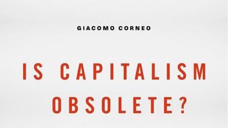 ¿Está obsoleto el capitalismo?, libro de Giacomo Corneo.