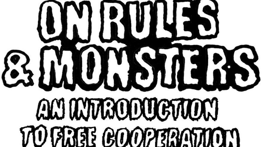 Para avanzar hacia la cooperación libre, debemos conocer nuestros propios monstruos individuales y colectivos, que nunca se ven, sólo se vislumbran.
