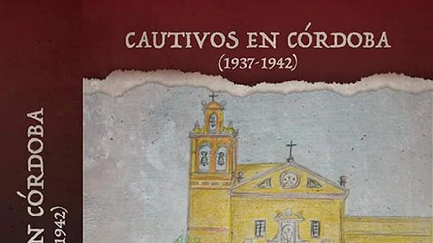 Cubierta del libro 'Cautivos en Córdoba (1937-1942)'.