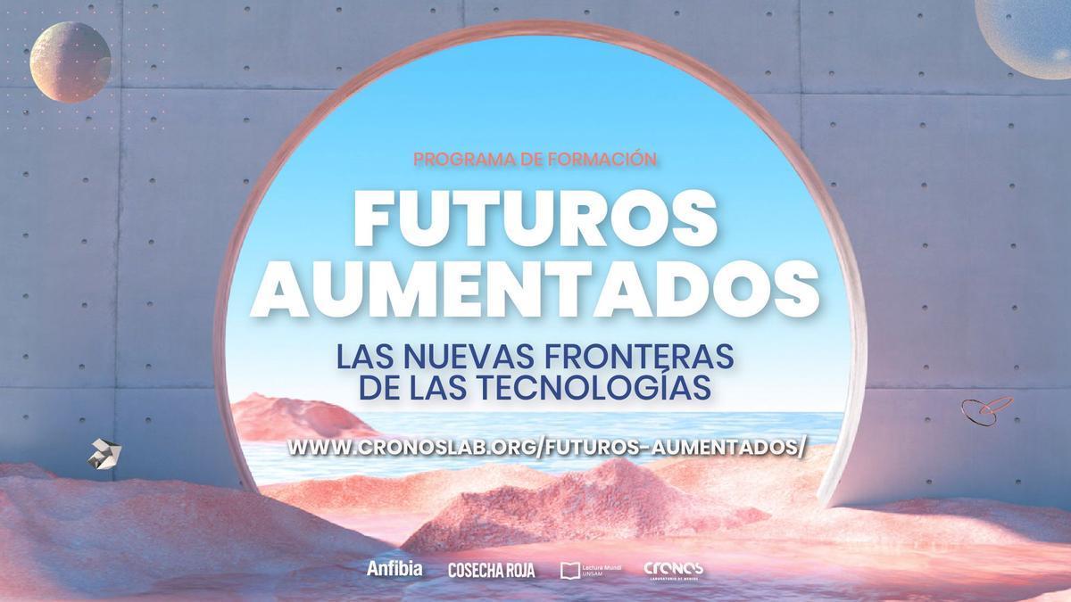 """El programa de Formación """"Futuros Aumentados"""" lo convocan Anfibia, Cosecha Roja, la Universidad de San Martín y Cronos"""
