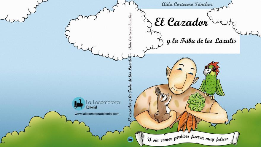 'El cazador y la tribu de los Lazulis', de Aída Cortecero. Editorial La Locomotora.