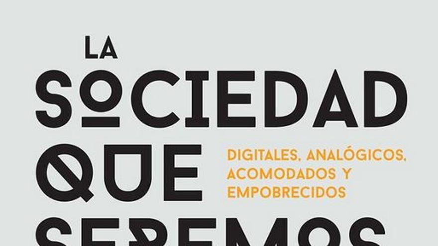 Portada del libro 'La sociedad que seremos: digitales, analógicos, acomodados y empobrecidos', de Belén Barreiro.