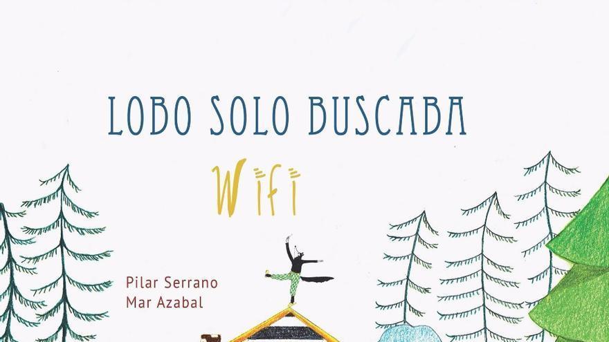 Portada de 'Lobo solo buscaba wifi' (Imagen: Mar Azabal | Amigos de Papel)