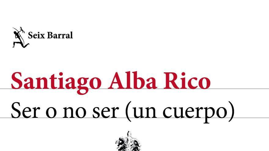Ser o no ser (un cuerpo), el último ensayo de Santiago Alba Rico