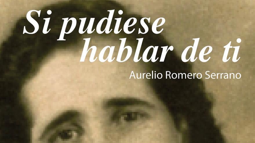 Portada del libro 'Si pudiese hablar de ti' de Aurelio Romero.