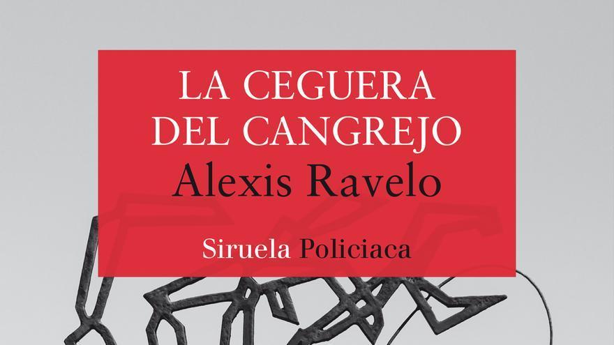 La ceguera del cangrejo, de Alexis Ravelo (Siruela)
