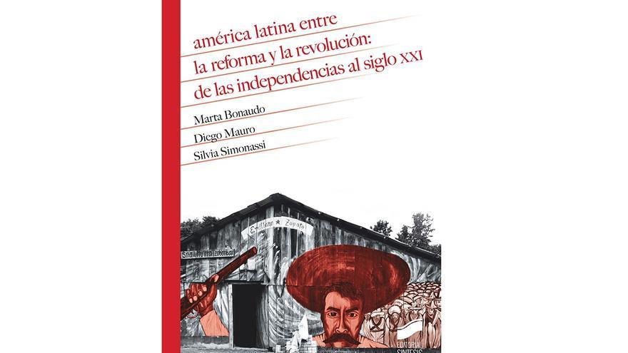 América Latina entre la reforma y la revolución. De las independencias al siglo XXI