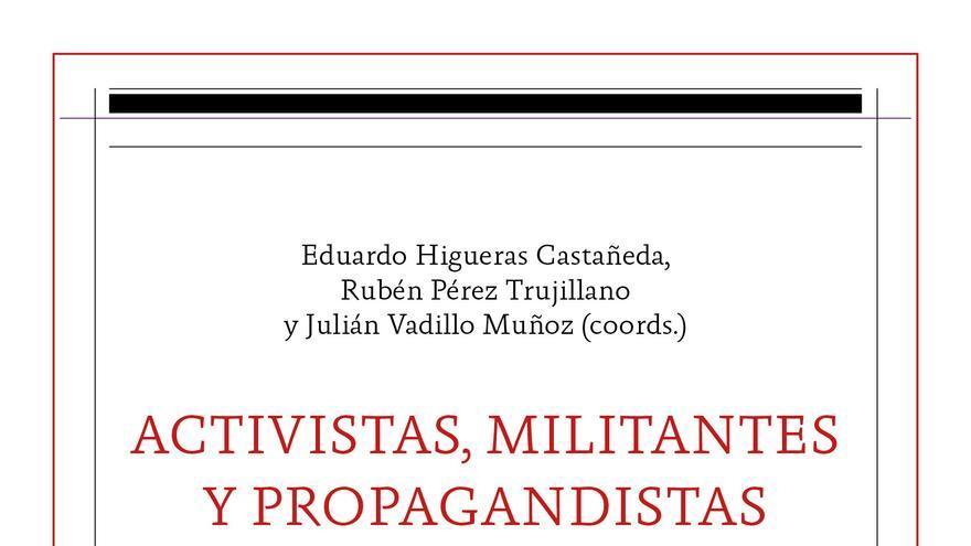 Portada de 'Activistas, militantes y propagandistas. Biografías en los márgenes de la cultura republicana (1868-1978)'.