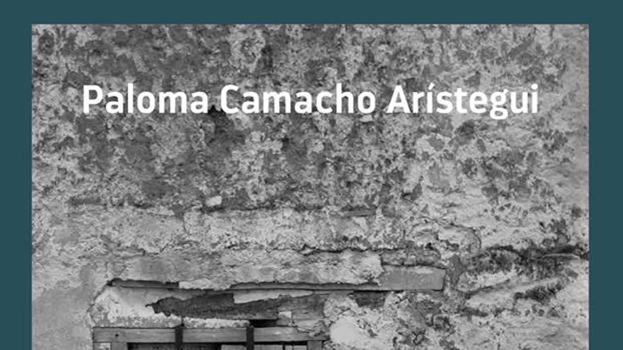'Cartografía de un abandono', de Paloma Camacho Arístegui