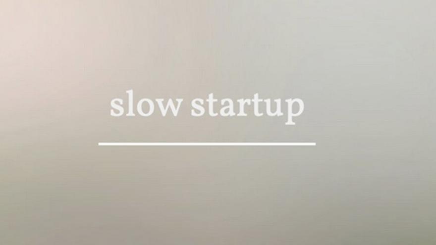 Sí, el movimiento 'slow' también ha llegado a las 'startups'