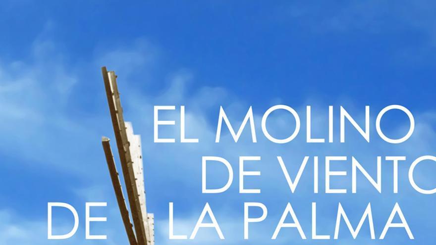 Cartel de la exposción 'El molino de viento de la isla de La Palma: el Sistema Ortega'