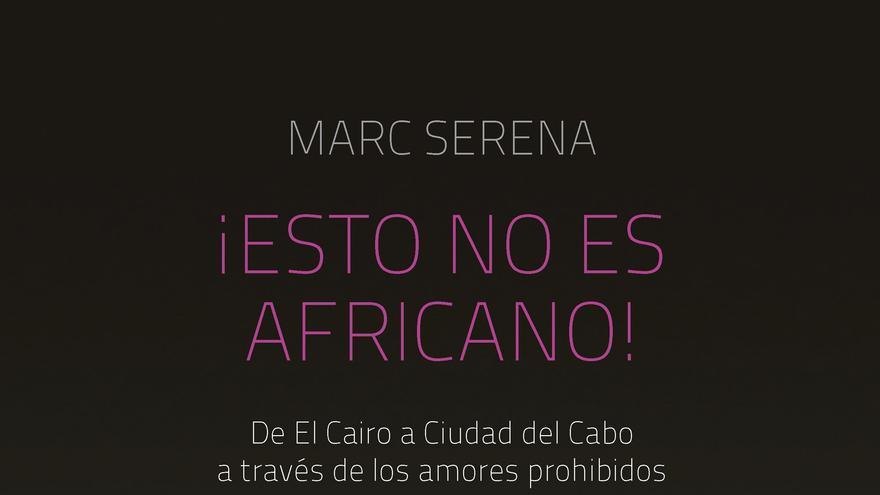 El libro 'Esto no es africano' recoge el testimonio de perseguidos por su condición e identidad sexual.