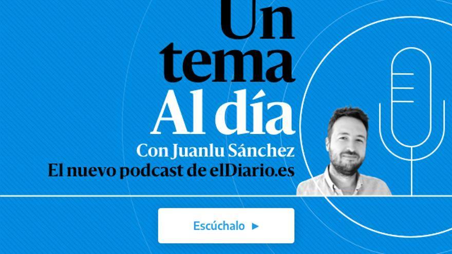 Un tema al día, el podcast de elDiario.es