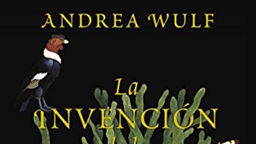 La invención de la naturaleza: El Nuevo Mundo de Alexander von Humboldt, de Andrea Wulf