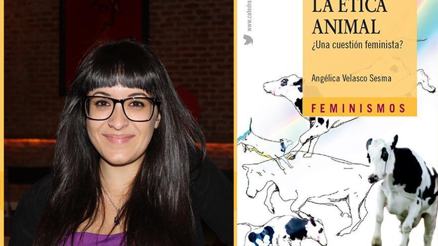 La doctora en Filosofía Angélica Velasco Sesma publica 'La ética animal. ¿Una cuestión feminista?' en la colección Feminismos de Ediciones Cátedra