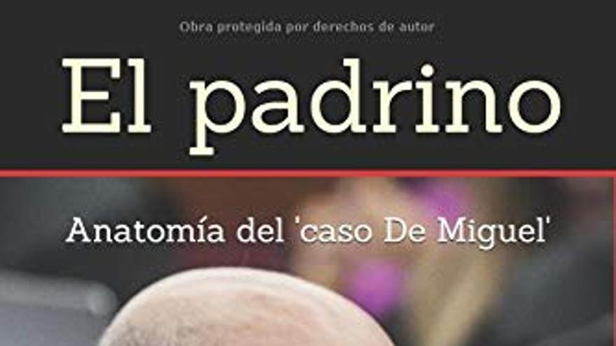 Portada del libro El padrino. Anatomía del 'caso De Miguel'