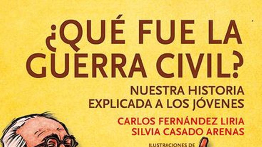 Portada del libro '¿Qué fue la guerra civil? Nuestra historia explicada a los jóvenes', de Carlos Fernández Liria y Silvia Casado Arenas.