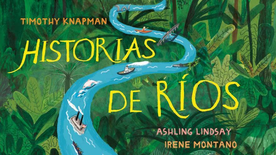 'Historias de ríos' de Timothy Knapman e Irene Montano