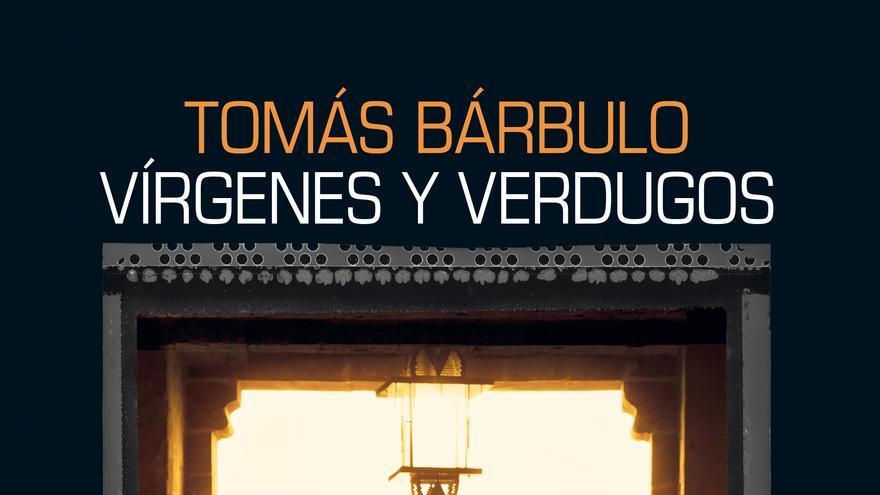 Vírgenes y verdugos, de Tomás Bárbulo