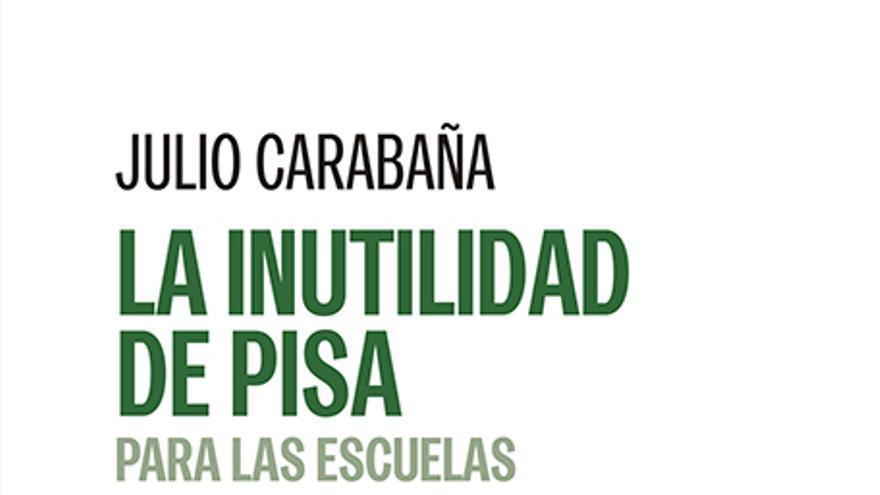 Portada de 'La inutilidad del informe Pisa' (Catarata), de Julio Carabaña
