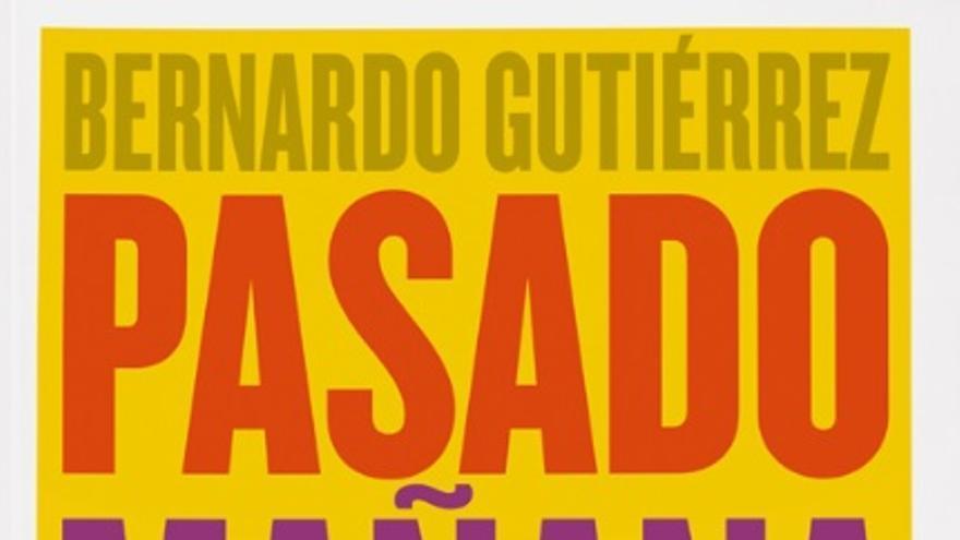 Portada del libro 'Pasado mañana' de Bernardo Gutiérrez