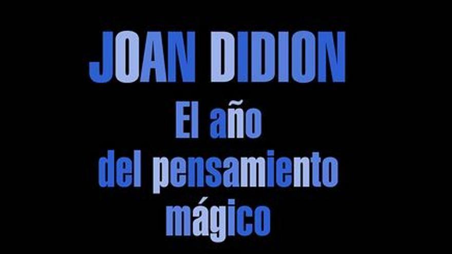 Enfrentarse a la muerte y superar el duelo: el 15 aniversario de El año del pensamiento mágico de Joan Didion